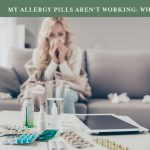 My Allergy Pills Aren't Working: What Should I Do?