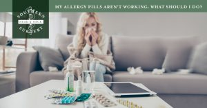 Read more about the article My Allergy Pills Aren't Working: What Should I Do?